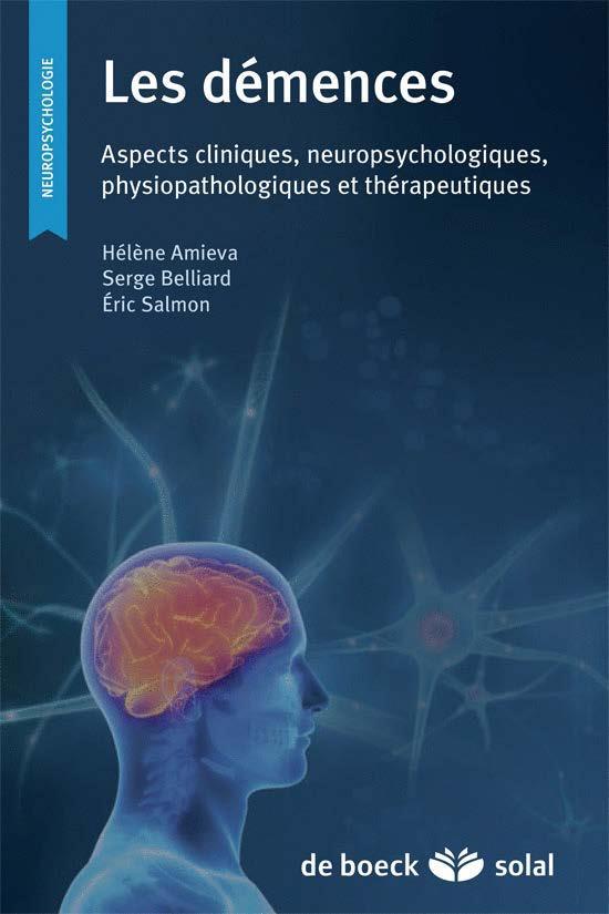 Les démences ; aspects cliniques, neuropsychologiques, physiopathologiques et thérapeutiques