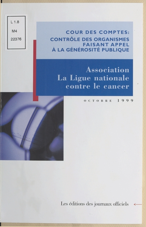 Contrôle des organismes faisant appel à la générosité publique : Observations de la Cour des comptes sur les comptes d'emploi pour 1993 à 1995 des ressources collectées auprès du public par l'association «La Ligue nationale contre le cancer»