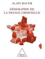 Vente Livre Numérique : Géographie de la France criminelle  - Alain Bauer