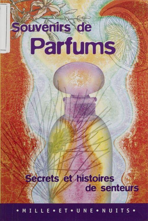Souvenirs de parfums: secrets et histoires de senteurs
