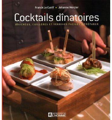 Cocktails dinatoires ; bouchées, cuillères et verrines faciles à préparer