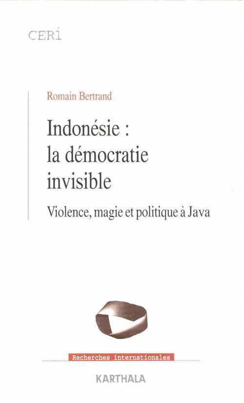 Indonésie : la démocratie invisible ; violence, magie et politique à Java