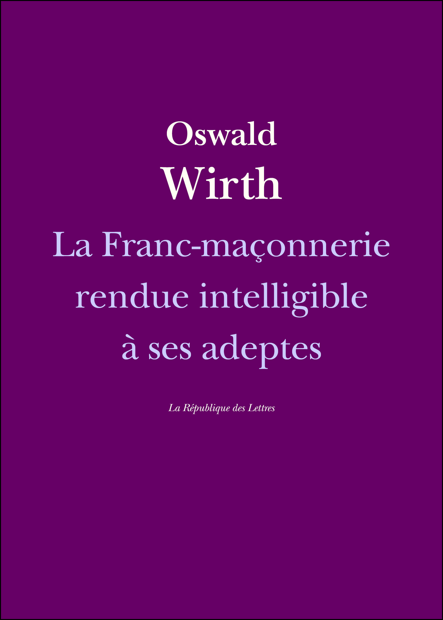 La Franc-maçonnerie rendue intelligible à ses adeptes