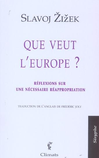Que veut l'europe ? reflexions sur une necessaire reappropriation