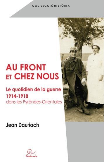 Au front et chez nous ; le quotidien de la guerre 1914-1918 dans les Pyrénées-Orientales