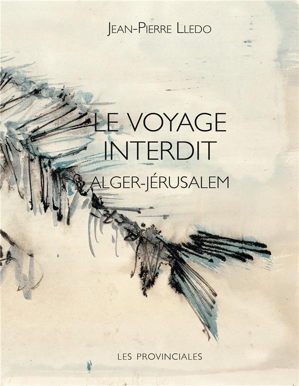 LE VOYAGE INTERDIT  -  ALGER-JERUSALEM
