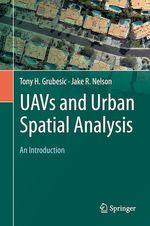 UAVs and Urban Spatial Analysis  - Jake R. Nelson - Tony H. Grubesic