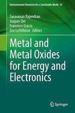 Metal and Metal Oxides for Energy and Electronics  - Jiaqian Qin - Eric Lichtfouse - Francisco Gracia - Saravanan Rajendran