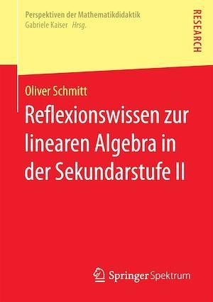 Reflexionswissen zur linearen Algebra in der Sekundarstufe II  - Oliver Schmitt