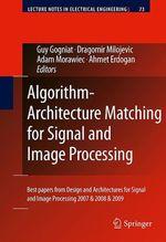Algorithm-Architecture Matching for Signal and Image Processing  - Guy Gogniat - Dragomir Milojevic - Ahmet Erdogan - Adam Morawiec
