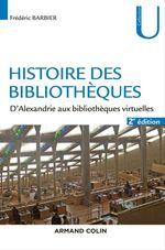 Histoire des bibliothèques - 2e éd.  - Frederic Barbier - Frédéric Barbier