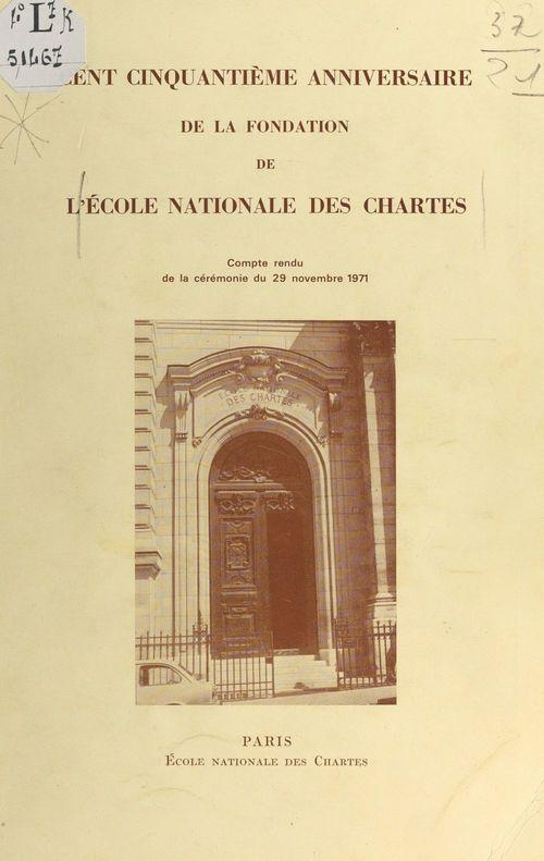 Vente EBooks : Cent cinquantième anniversaire de la fondation de l'École nationale des chartes  - École nationale des chartes