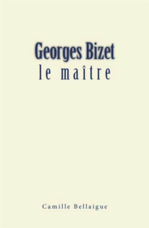 Georges Bizet : le maître