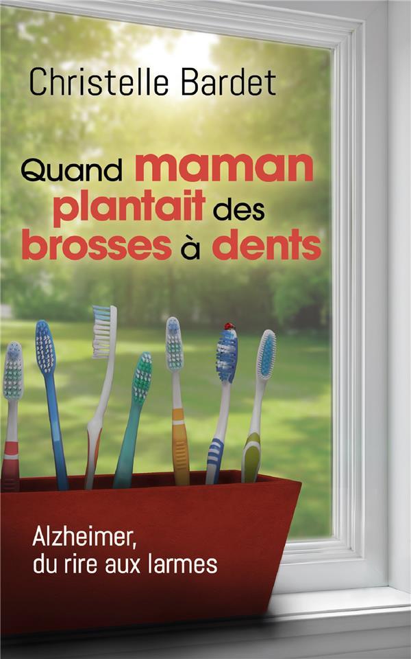 Quand maman plantait des brosses à dents ; Alzheimer, du rire aux larmes