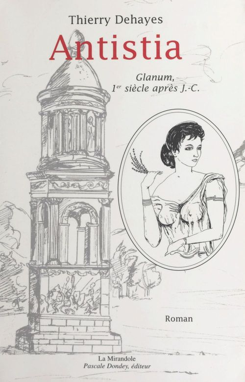 Antistia : Glanum, 1er siècle après J.-C.  - Thierry Dehayes