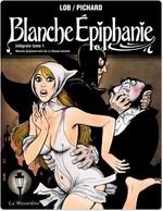 Blanche Epiphanie ; intégrale t.1