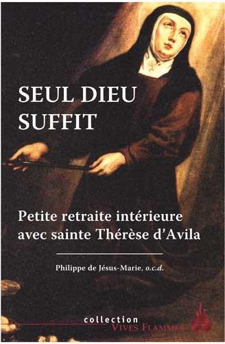 Seul Dieu suffit ; petite retraite intérieure avec sainte Thérèse d'Avila