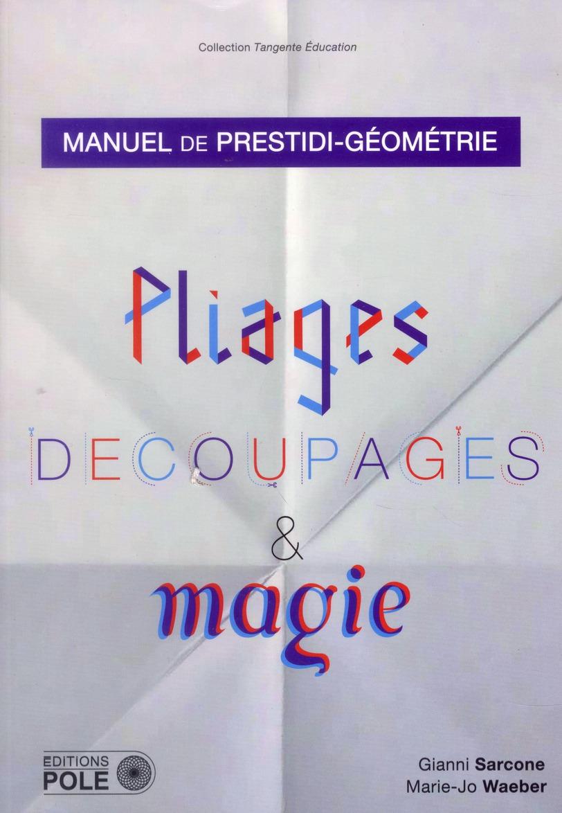 Pliage, découpages et magie ; manuel de prestidi-géométrie.