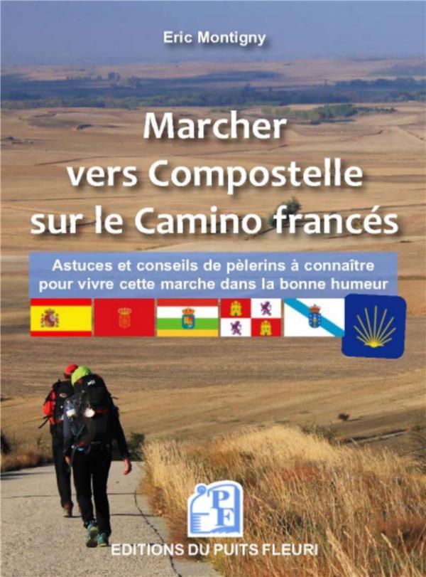 marcher vers Compostelle sur le Camino Frances ; astuces et conseils à connaitre pour vivre cette marche sereinement