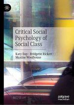 Critical Social Psychology of Social Class  - Maxine Woolhouse - Katy Day - Bridgette Rickett