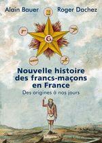 Vente Livre Numérique : Nouvelle histoire des francs-maçons en France  - Alain Bauer - Roger Dachez