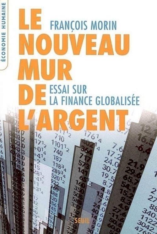 Le nouveau mur de l'argent ; essai sur la finance globalisée