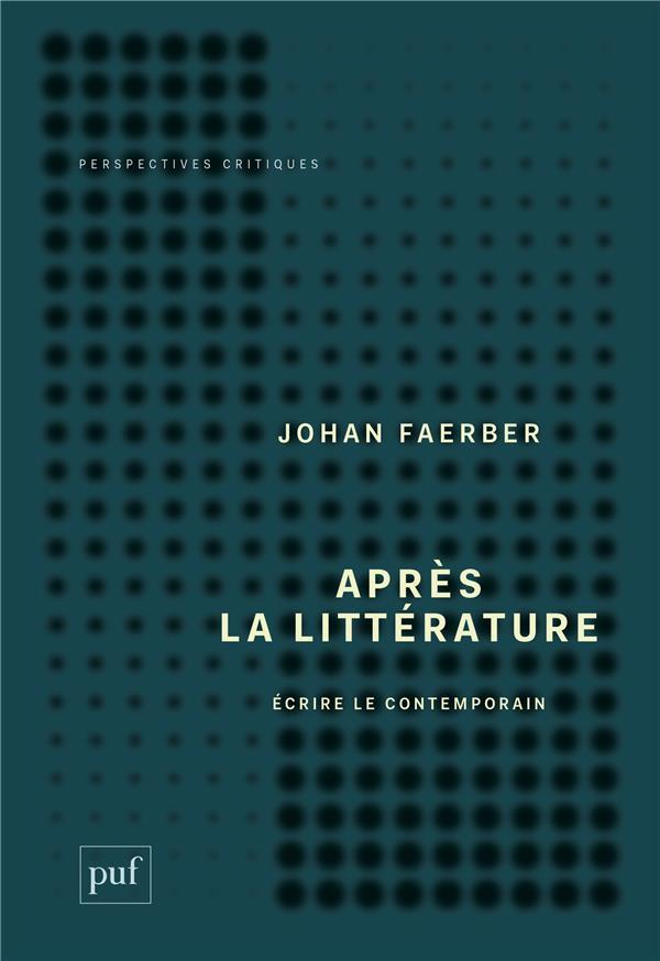 Après la littérature ; écrire le contemporain