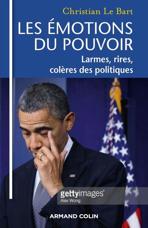 Les émotions du pouvoir ; larmes, rires, colères des politiques
