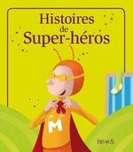 Vente Livre Numérique : Histoires de Super-héros  - Séverine Onfroy - Kathie Fagundez - Charlotte Grossetête - Sophie de Mullenheim