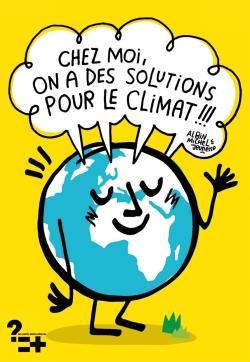 CHEZ MOI, ON A DES SOLUTIONS POUR LE CLIMAT !