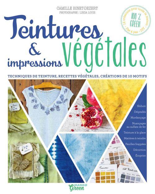 Teintures & impressions végétales ; techniques de teinture, recettes végétales, créations de 10 motifs