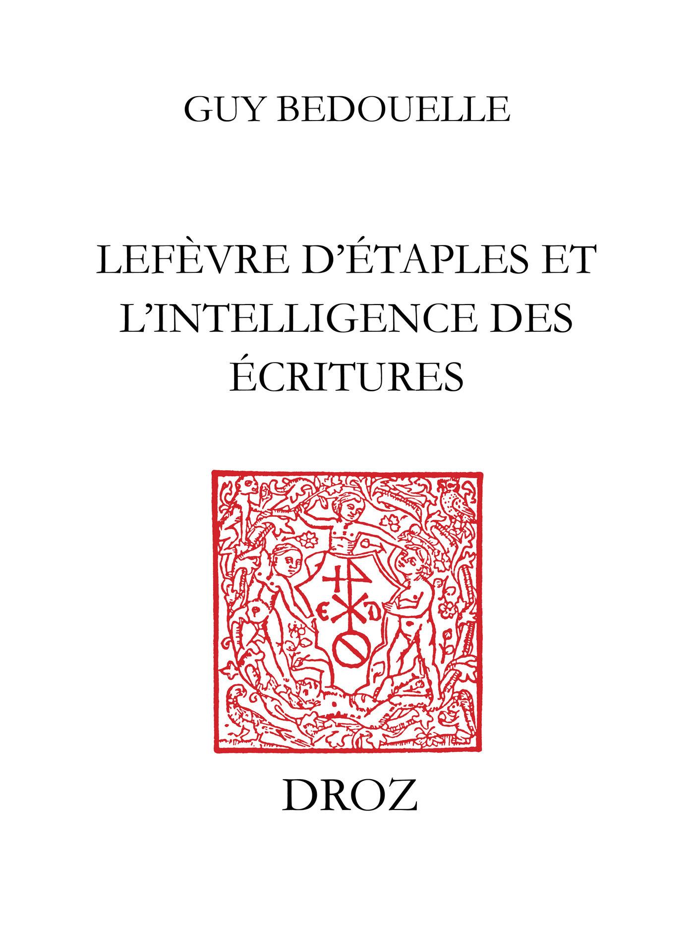 Lefèvre d´Etaples et l´intelligence des Ecritures  - Guy BEDOUELLE