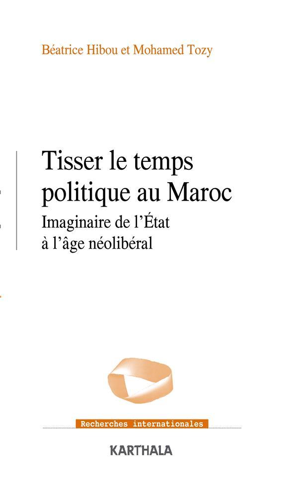 Tisser le temps politique au Maroc ; imaginaire de l'Etat à l'âge néolibéral