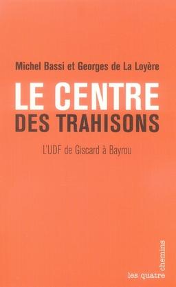 Le centre des trahisons ; l'udf de giscard à bayrou