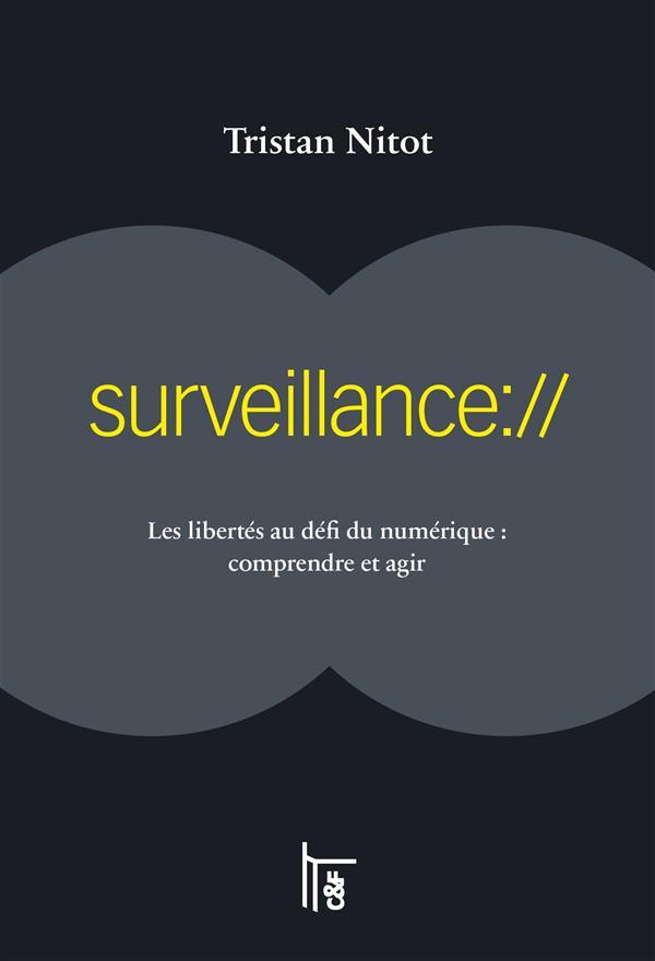 Surveillance:// les libertés au défi du numérique : comprendre et agir