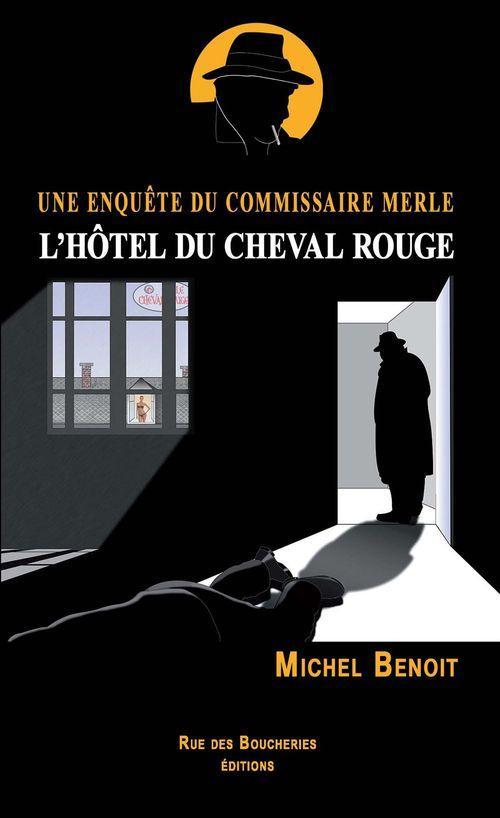 L'Hôtel du Cheval Rouge. Une enquête du commissaire Merle