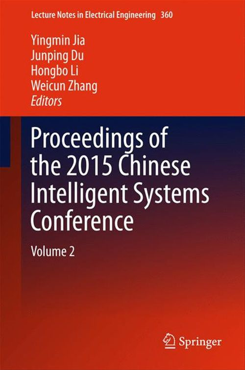 Proceedings of the 2015 Chinese Intelligent Systems Conference  - Hongbo Li  - Yingmin Jia  - Weicun Zhang  - Junping Du