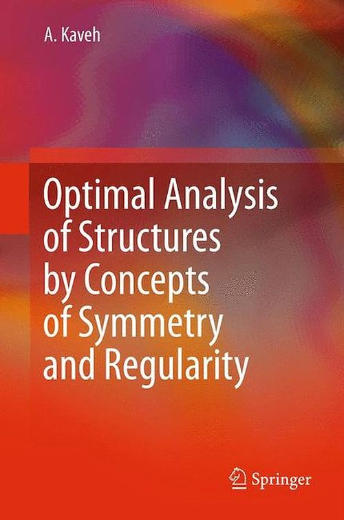Optimal Analysis of Structures by Concepts of Symmetry and Regularity  - Ali Kaveh