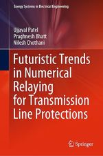 Futuristic Trends in Numerical Relaying for Transmission Line Protections  - Nilesh Chothani - Ujjaval Patel - Praghnesh Bhatt
