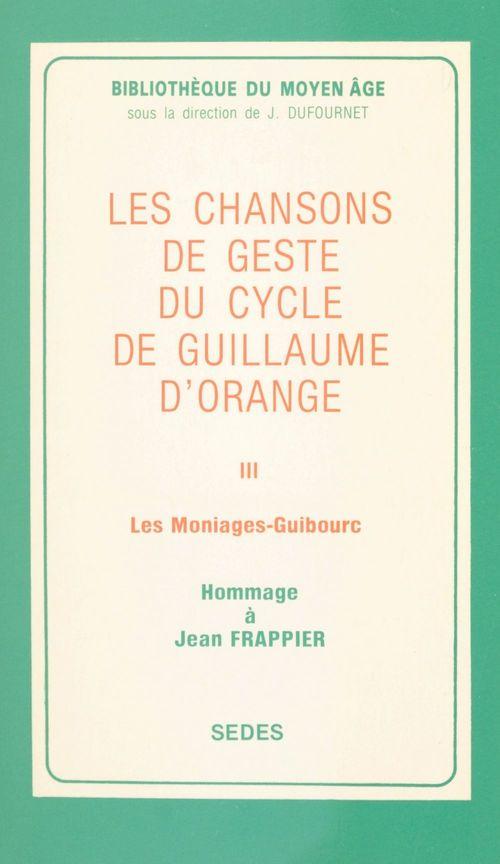 Les chansons de geste du cycle de Guillaume d'Orange (3). Les Moniages Guibourc