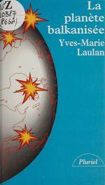 Vente Livre Numérique : La planète balkanisée  - Yves-Marie Laulan