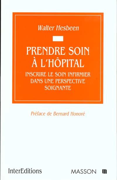 Prendre soin a l'hopital - inscrire le soin infirmier dans une perspective soignante