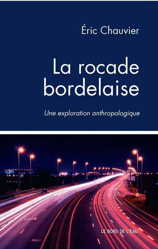 La rocade bordelaise ; une exploration anthrpologique