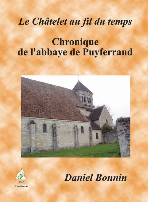 Le Châtelet au fil du temps t.2 ; chronique de l'abbaye de Puyferrand
