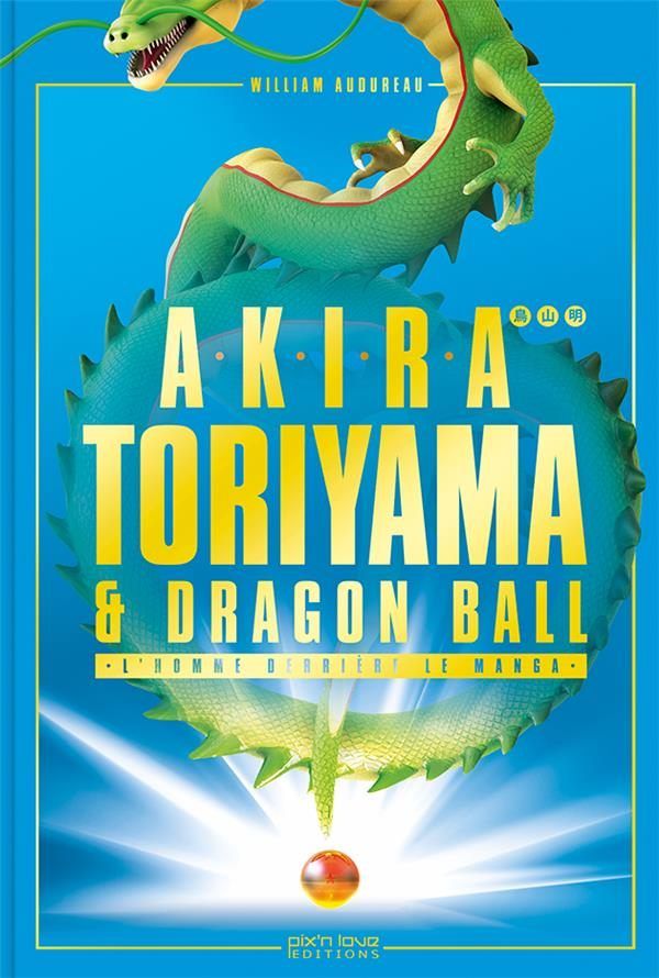 Akira Toriyama & Dragon Ball ; l'homme derrière le manga