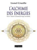 L'alchimie des énergies ; petit traité d'énergétique interne