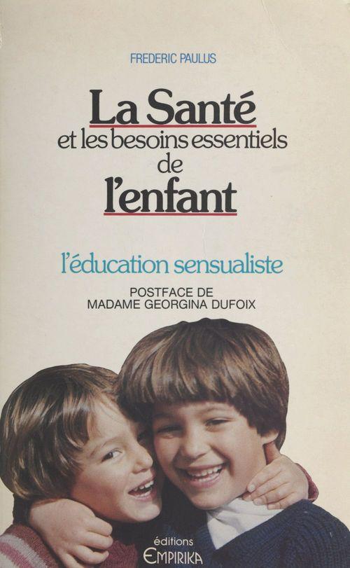 La santé et les besoins essentiels de l'enfant : l'éducation sensualiste