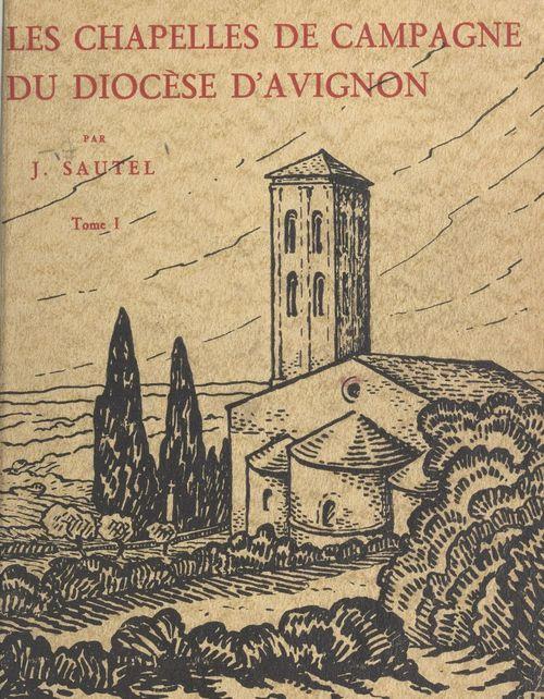 Les chapelles de campagne de l'archidiocèse d'Avignon et de ses anciens diocèses (1)