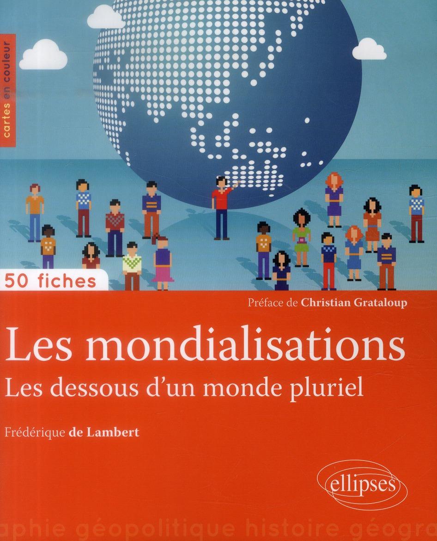 50 fiches de géopolitique ; les mondialisations, les dessous d'un monde pluriel