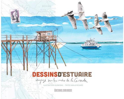 DESSINS D'ESTUAIRE  -  VOYAGE SUR LES RIVES DE LA GIRONDE